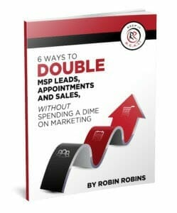 6 Ways To Double MSP Leads, Appointments And Sales Without Spending A Dime On Marketing | Robin Robins