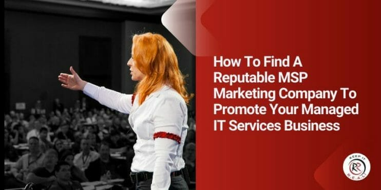 How To Find A Reputable MSP Marketing Company To Promote Your Managed IT Services Business