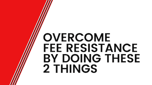 """Featured image for """"Overcome Fee Resistance By Doing These 2 Things"""""""