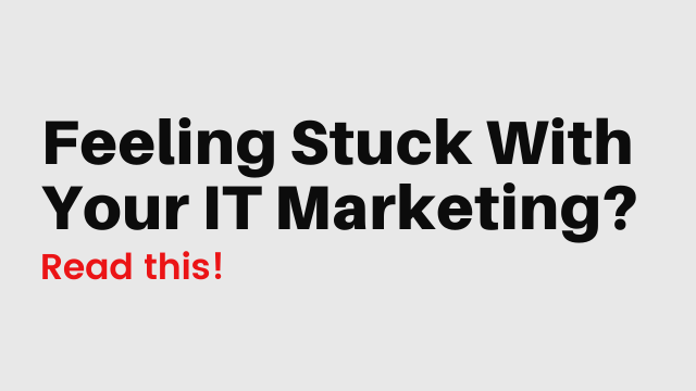 """Featured image for """"Feeling Stuck With Your IT Marketing? Read This!"""""""